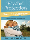 Psychic Protection for Beginners (eBook): Creating a Safe Haven for Home & Family